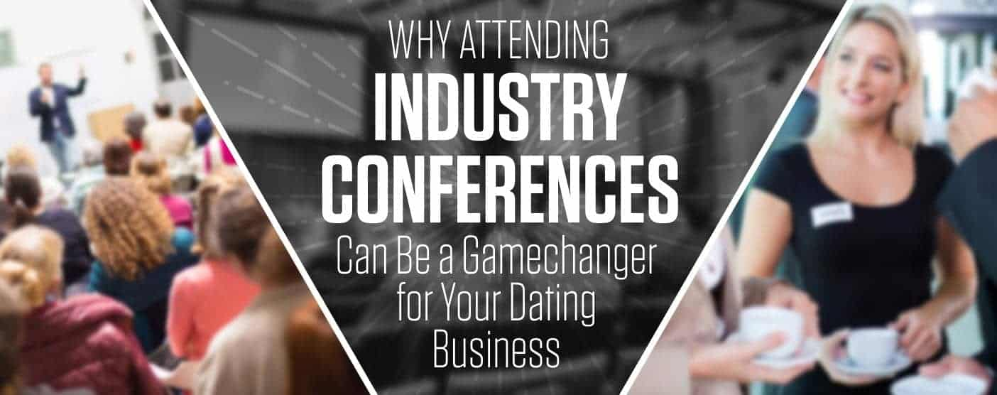 Why Attending Industry Conferences Can Be a Gamechanger for Your Dating Business