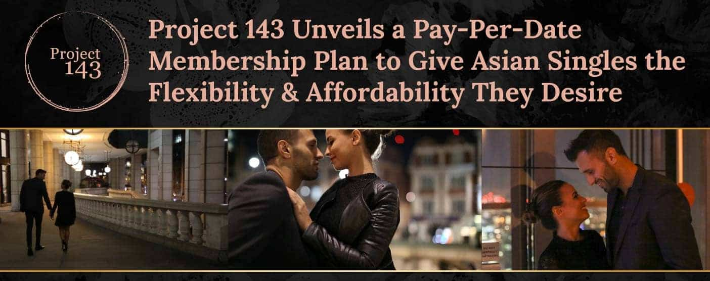 Project 143 Unveils a Pay-Per-Date Membership Plan to Give Asian Singles the Flexibility & Affordability They Desire