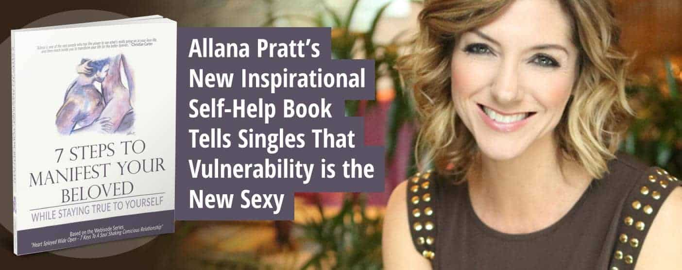 <span style='font-size: 33px;'>Allana Pratt's New Inspirational Self-Help Book Tells Singles That Vulnerability is the New Sexy</span>
