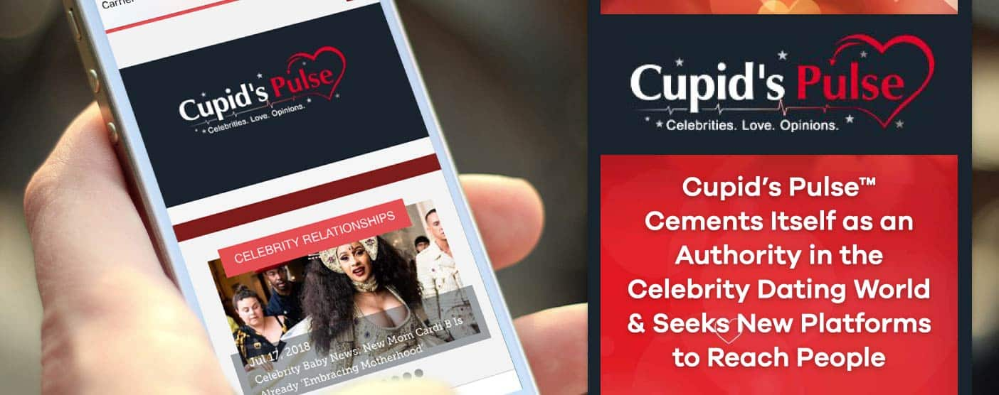 Cupid's Pulse™ Cements Itself as an Authority in the Celebrity Dating World & Seeks New Platforms to Reach People