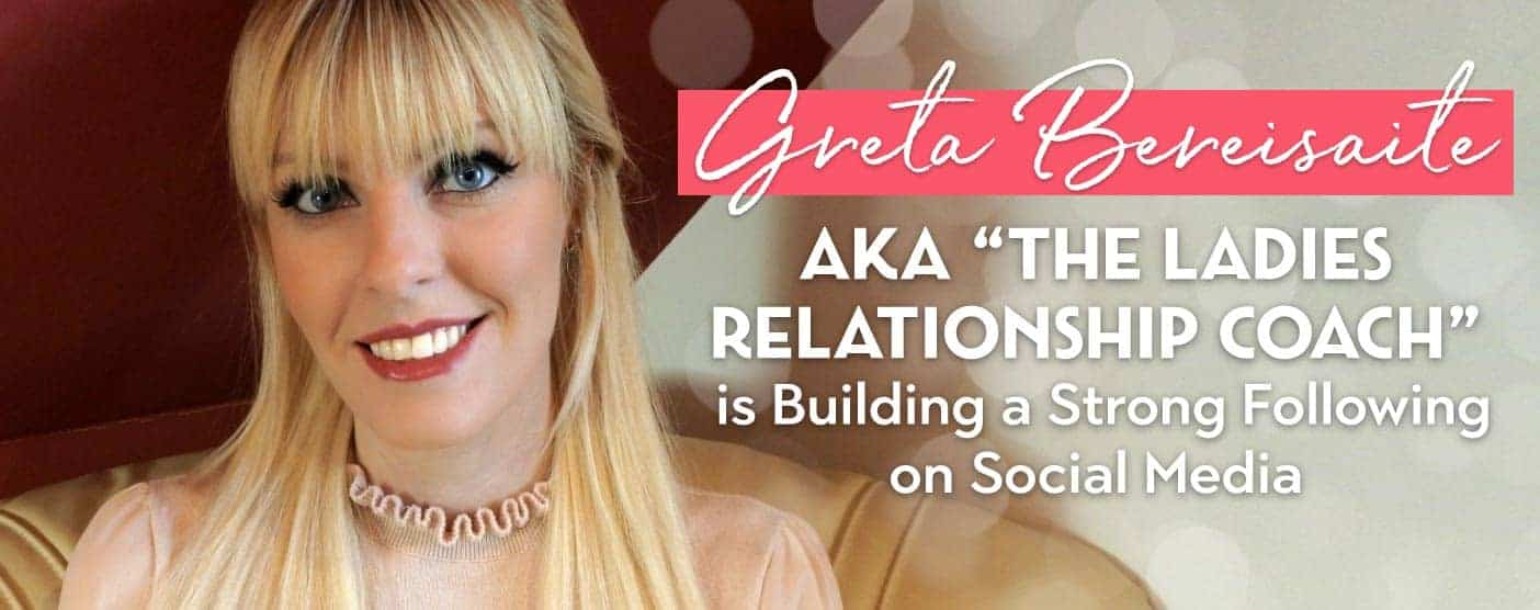 "<span style='font-size: 31px;'>Greta Bereisaite aka ""The Ladies Relationship Coach"" is Building a Strong Following on Social Media</span>"