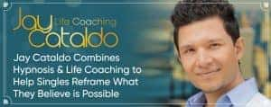 Jay Cataldo Combines Hypnosis & Life Coaching to Help Singles