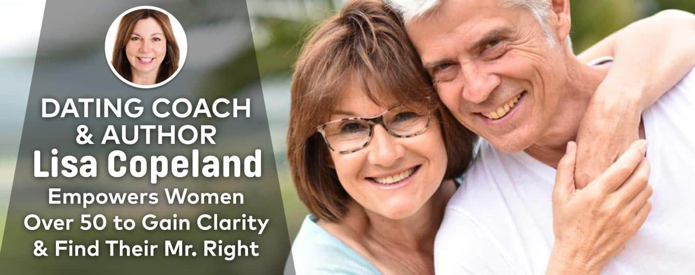 Dating Coach & Author Lisa Copeland Empowers Women Over 50 to Gain Clarity & Find Their Mr. Right