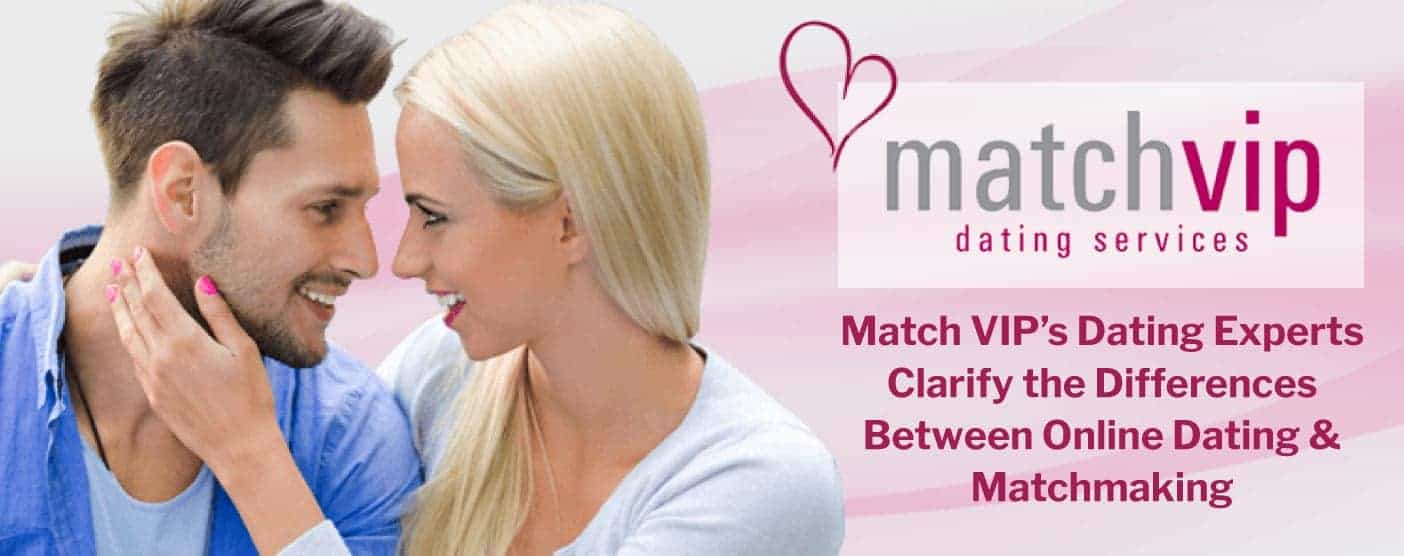 Match VIP's Dating Experts Clarify the Differences Between Online Dating & Matchmaking