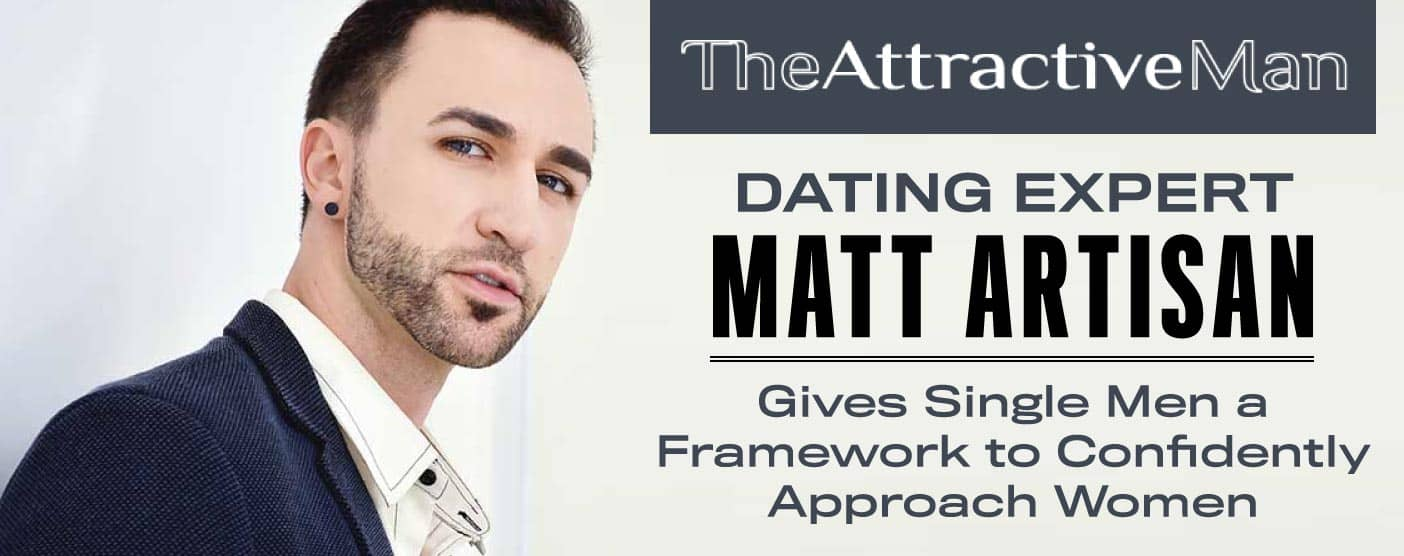 Dating Expert Matt Artisan Gives Single Men a Framework to Confidently Approach Women