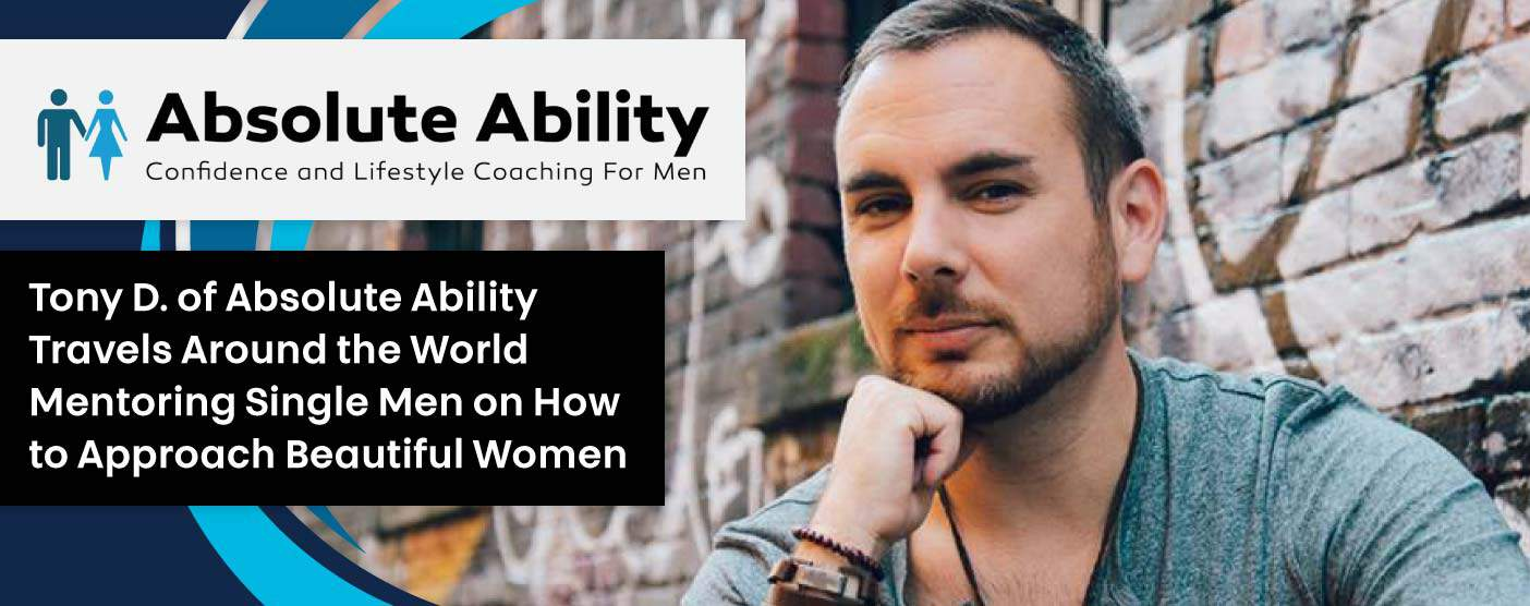 Tony D. of Absolute Ability Travels Around the World Mentoring Single Men on How to Approach Beautiful Women