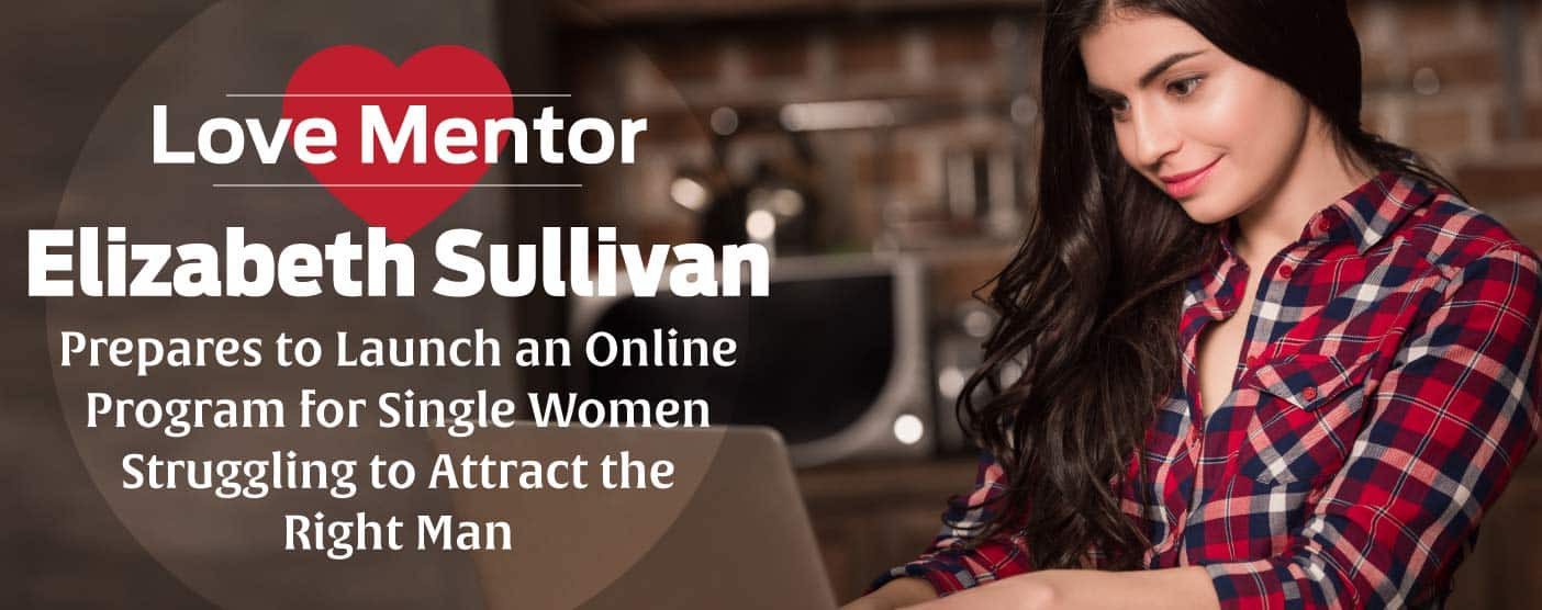 Love Mentor Elizabeth Sullivan Prepares to Launch an Online Program for Single Women Struggling to Attract the Right Man