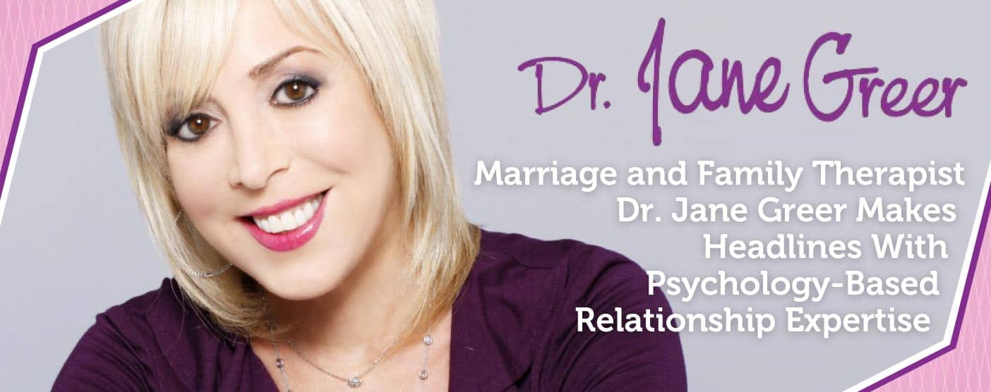 Marriage and Family Therapist Dr. Jane Greer Makes Headlines With Psychology-Based Relationship Expertise