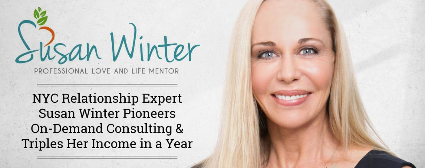 NYC Relationship Expert Susan Winter Pioneers On-Demand Consulting & Triples Her Income in a Year