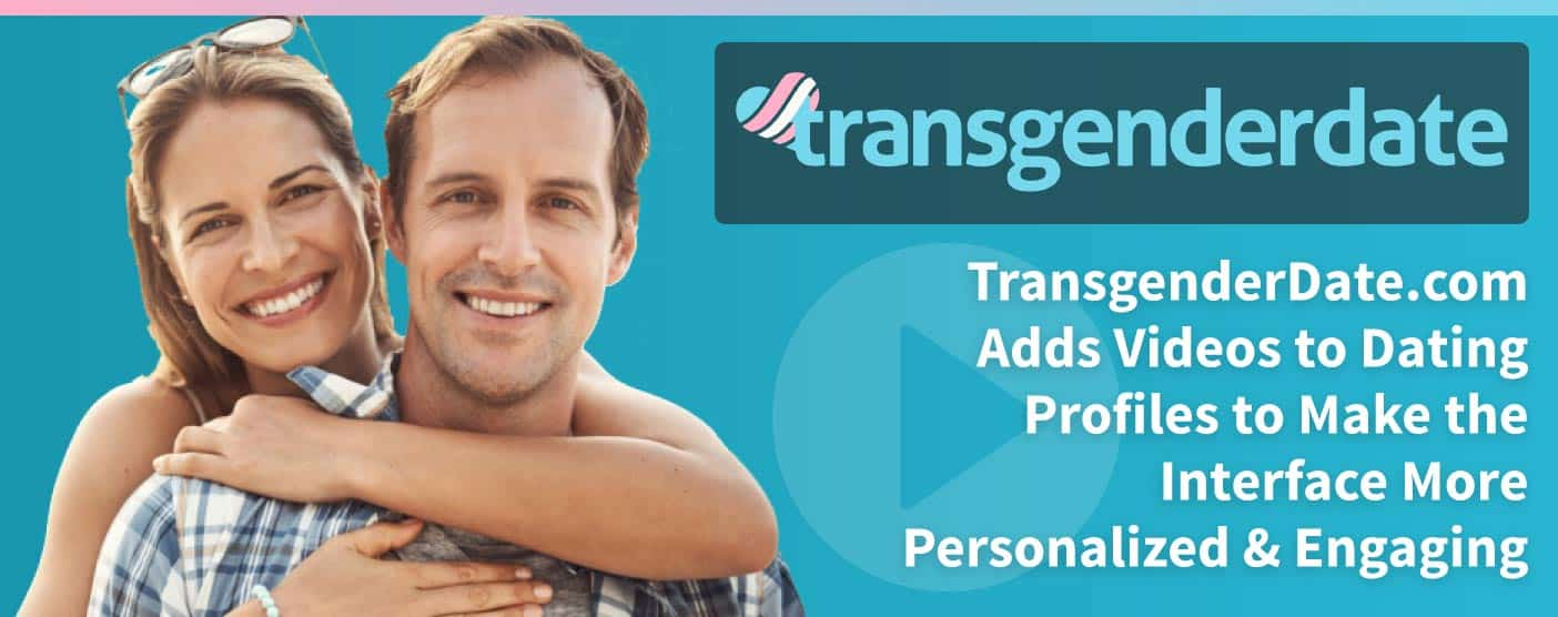 TransgenderDate.com Makes Profiles More Engaging With Videos