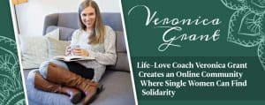 Veronica Grant Creates an Online Community for Single Women