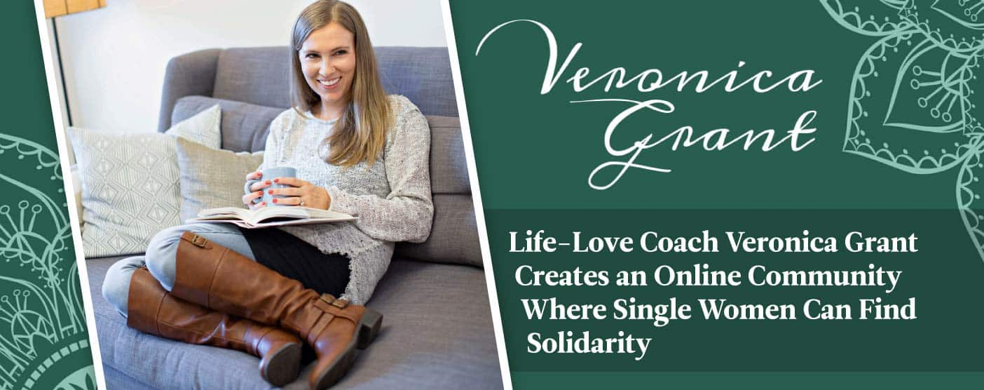 Life-Love Coach Veronica Grant Creates an Online Community Where Single Women Can Find Solidarity