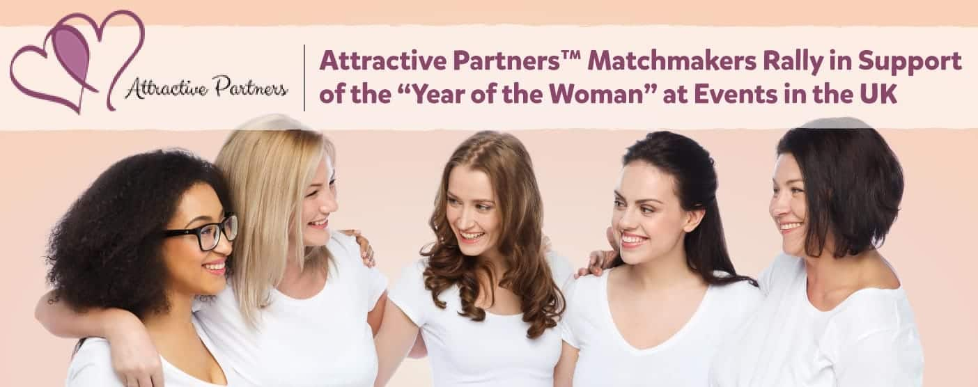 "<span style='font-size: 32px;'>Attractive Partners™ Matchmakers Rally in Support of the ""Year of the Woman"" at Events in the UK</span>"