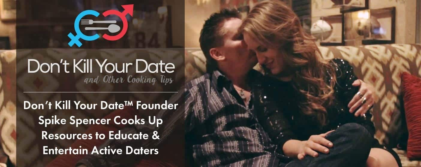 Don't Kill Your Date™ Founder Spike Spencer Cooks Up Resources to Educate & Entertain Active Daters