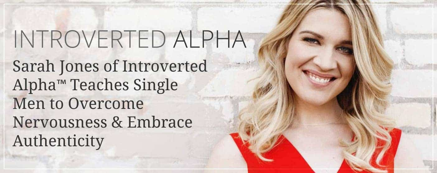 Sarah Jones of Introverted Alpha™ Teaches Single Men to Overcome Nervousness & Embrace Authenticity