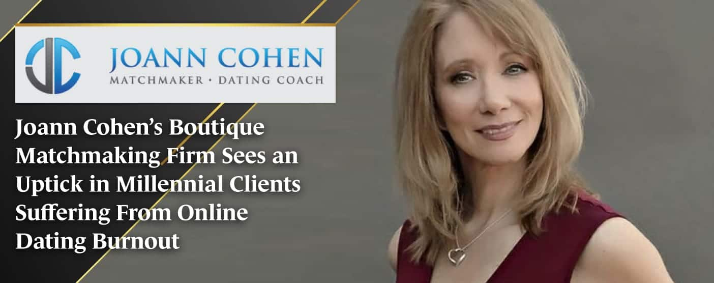 Joann Cohen's Boutique Matchmaking Firm Sees an Uptick in Millennial Clients Suffering From Online Dating Burnout