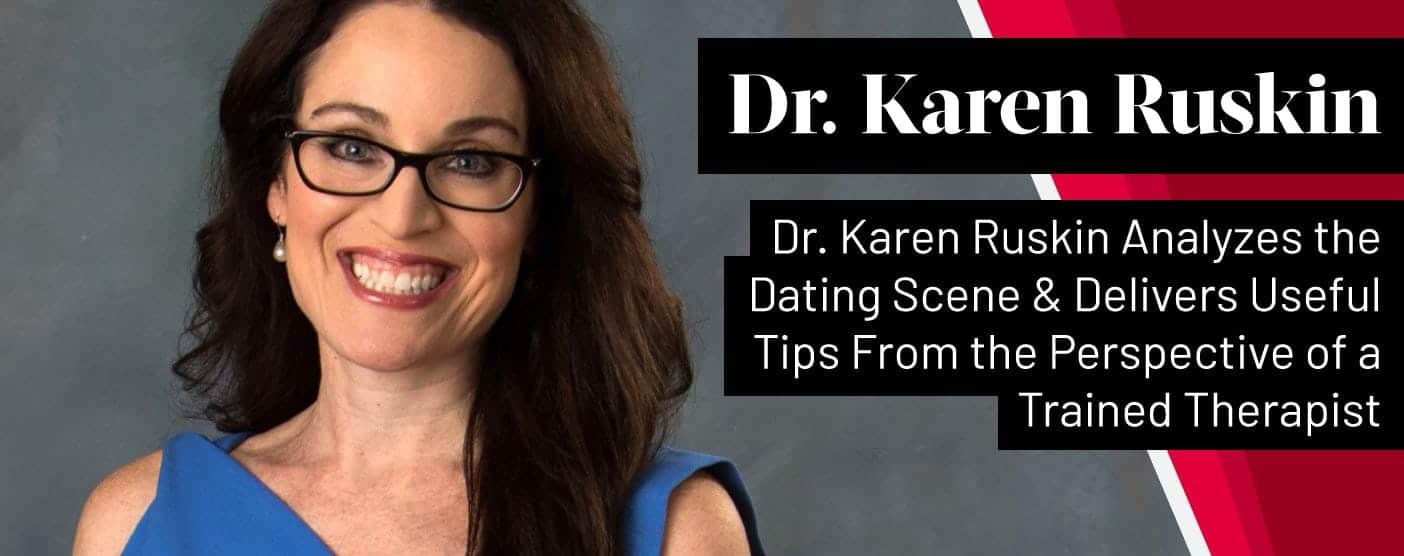 Dr. Karen Ruskin Analyzes the Dating Scene & Delivers Useful Tips