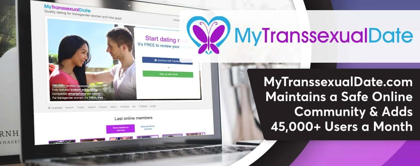 <span style='font-size: 32px;'>MyTranssexualDate.com Maintains a Safe Online Community & Adds 45,000+ Users a Month</span>