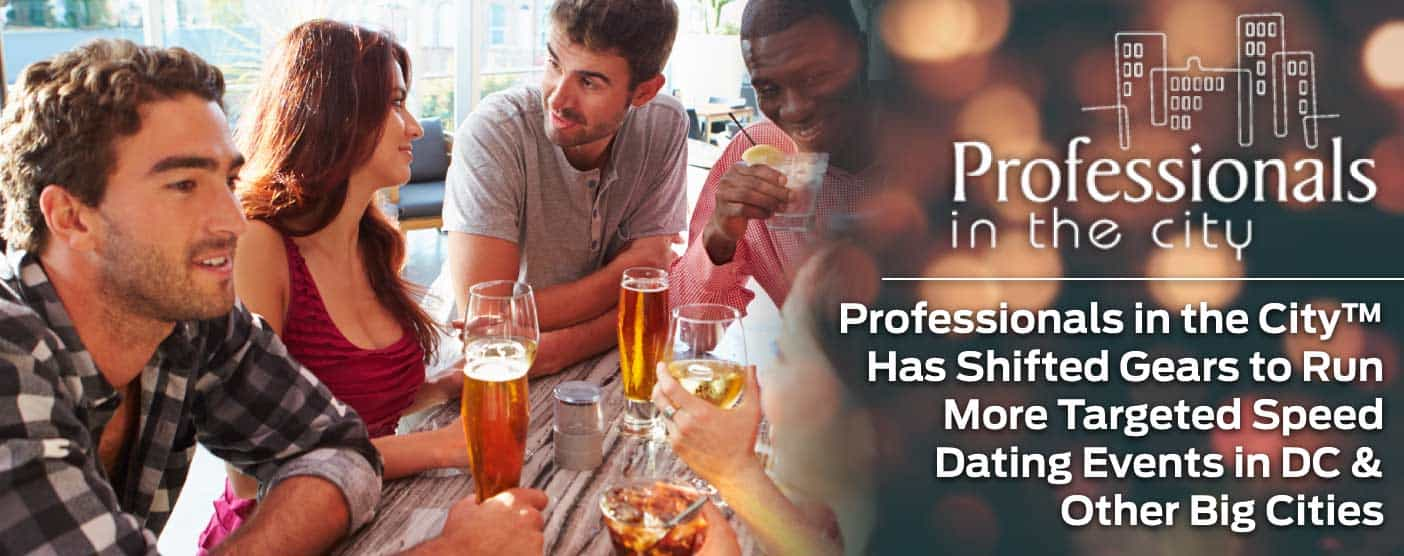Professionals in the City™ Has Shifted Gears to Run More Targeted Speed Dating Events in DC & Other Big Cities