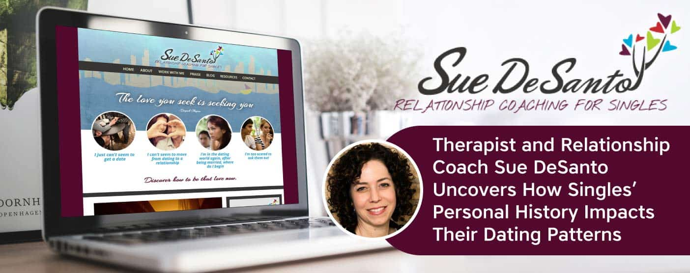 Therapist and Relationship Coach Sue DeSanto Uncovers How Singles' Personal History Impacts Their Dating Patterns