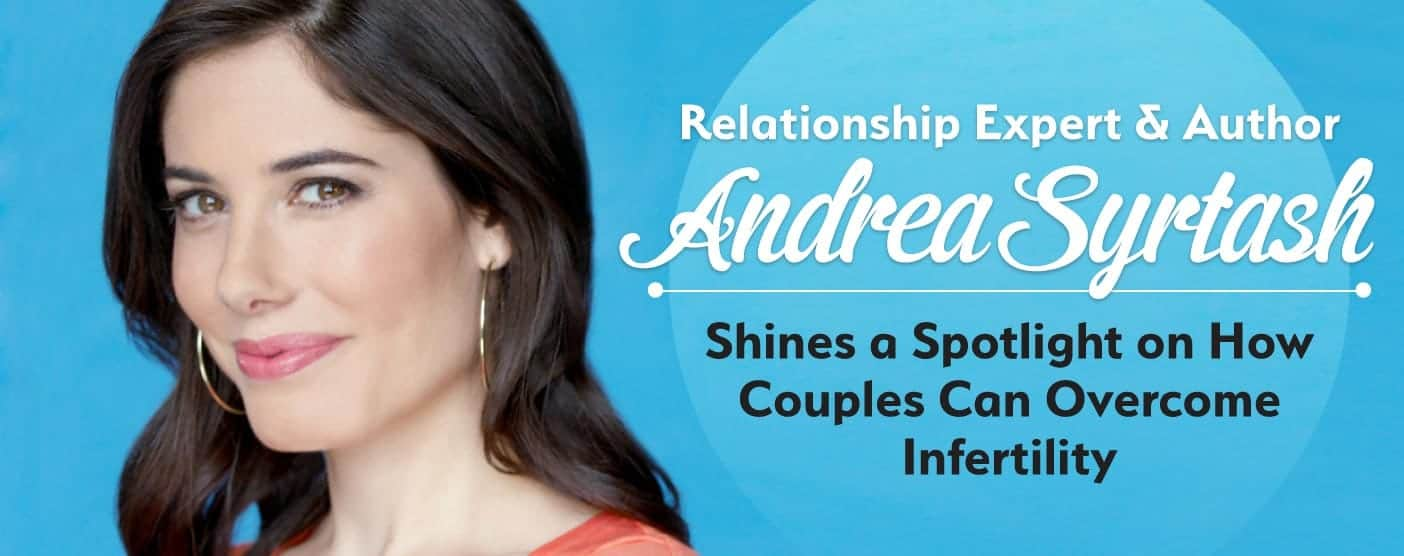 Andrea Syrtash Highlights How Couples Can Overcome Infertility