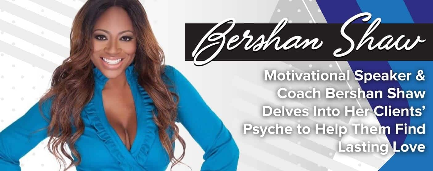 Motivational Speaker & Coach Bershan Shaw Delves Into Her Clients' Psyche to Help Them Find Lasting Love