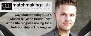 Gay Matchmaking Club™ Builds Trust With Elite Singles in L.A.