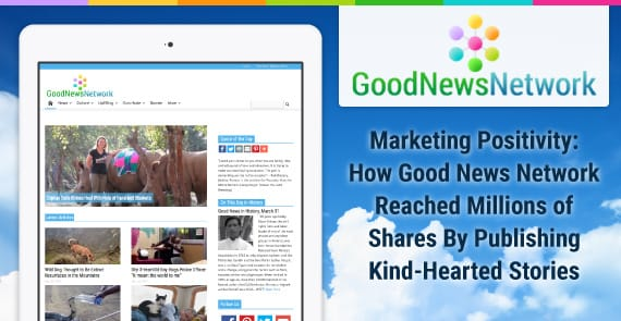 Marketing Positivity: How Good News Network Reached Millions of Shares By Publishing Kind-Hearted Stories