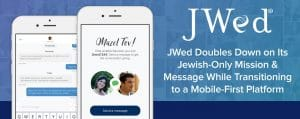 JWed Doubles Down on Its Jewish-Only Mission & Message