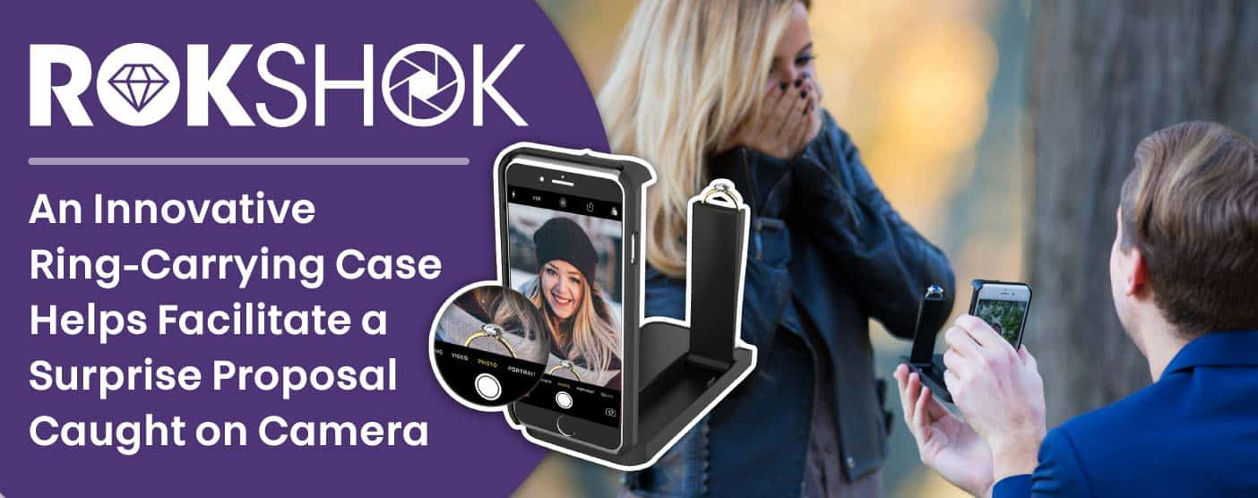 RokShok™: An Innovative Ring-Carrying Case Helps Facilitate a Surprise Proposal Caught on Camera
