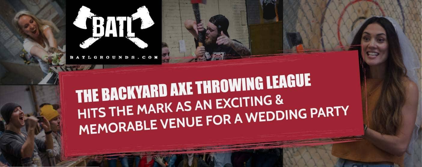 The Backyard Axe Throwing League (BATL) Hits the Mark as an Exciting & Memorable Venue for a Wedding Party