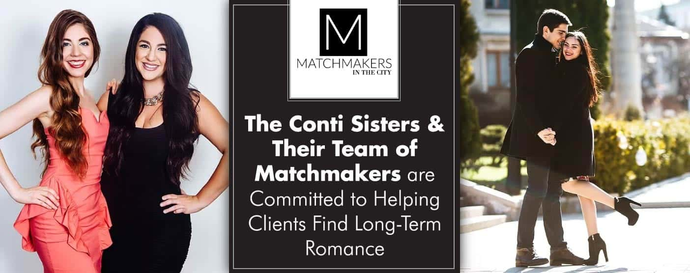Matchmakers In The City™: The Conti Sisters and Their Team of Matchmakers are Committed to Helping Clients Find Long-Term Romance