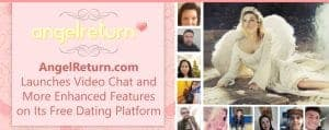 AngelReturn.com Launches Video Chat and More Enhanced Features