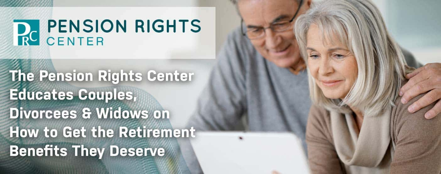 The Pension Rights Center Educates Couples, Divorcees & Widows on How to Get the Retirement Benefits They Deserve