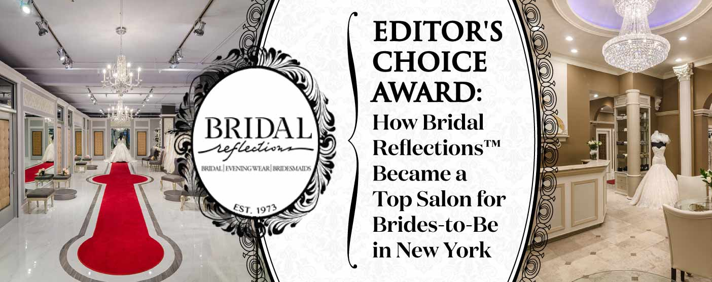 <span style='font-size: 33px;'>Editor's Choice Award: How Bridal Reflections™ Became a Top Salon for Brides in New York</span>