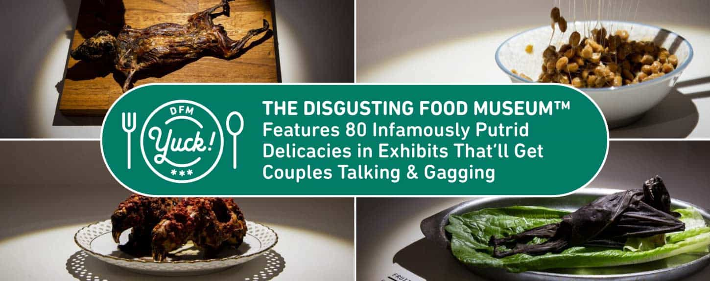 The Disgusting Food Museum™ Features 80 Infamously Putrid Delicacies in Exhibits That'll Get Couples Talking & Gagging