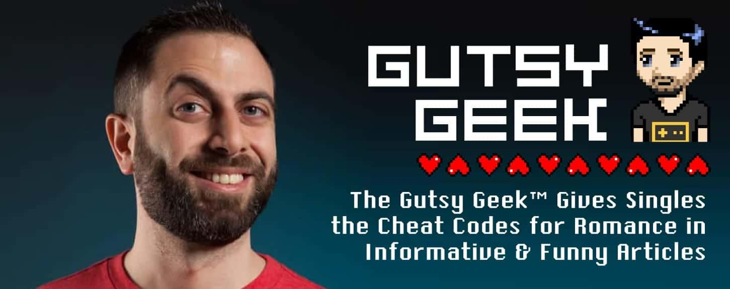 The Gutsy Geek™ Gives Singles the Cheat Codes for Romance in Informative & Funny Articles