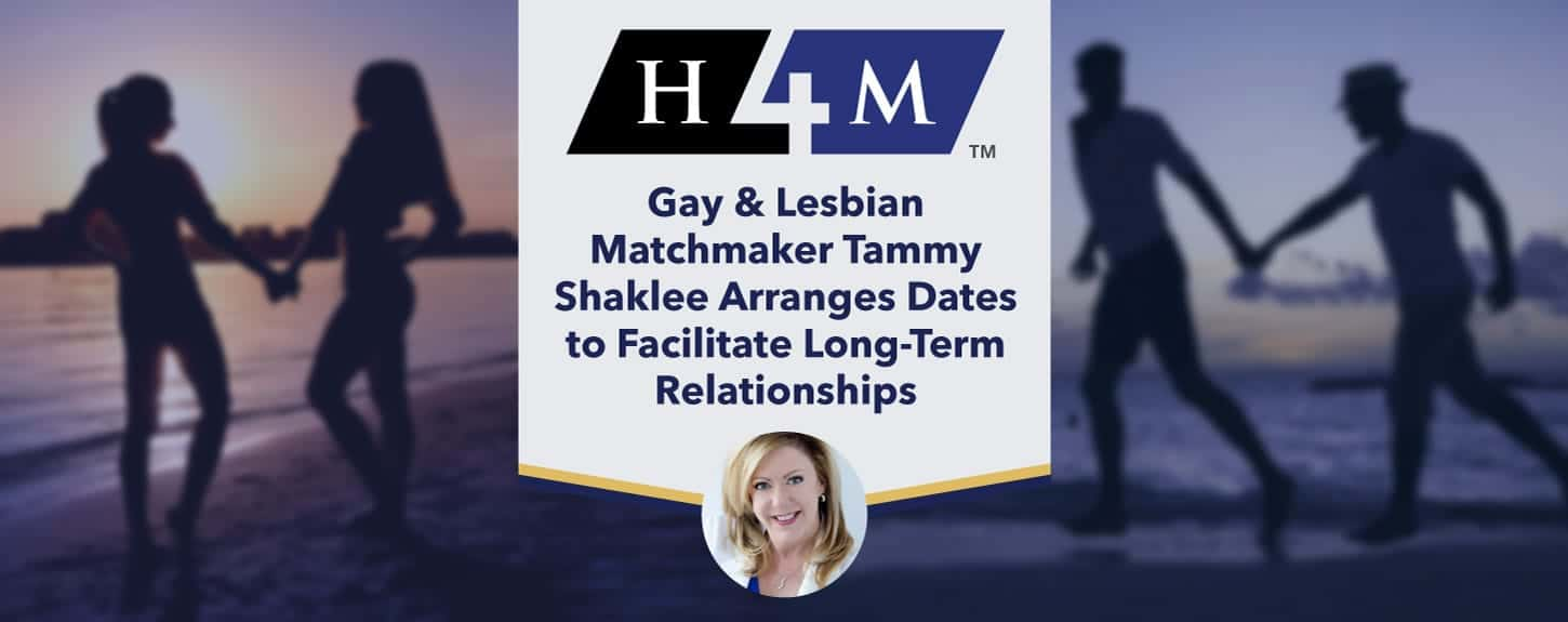 <span style='font-size: 30px;'>H4M: Gay & Lesbian Matchmaker Tammy Shaklee Arranges Dates to Facilitate Long-Term Relationships</span>