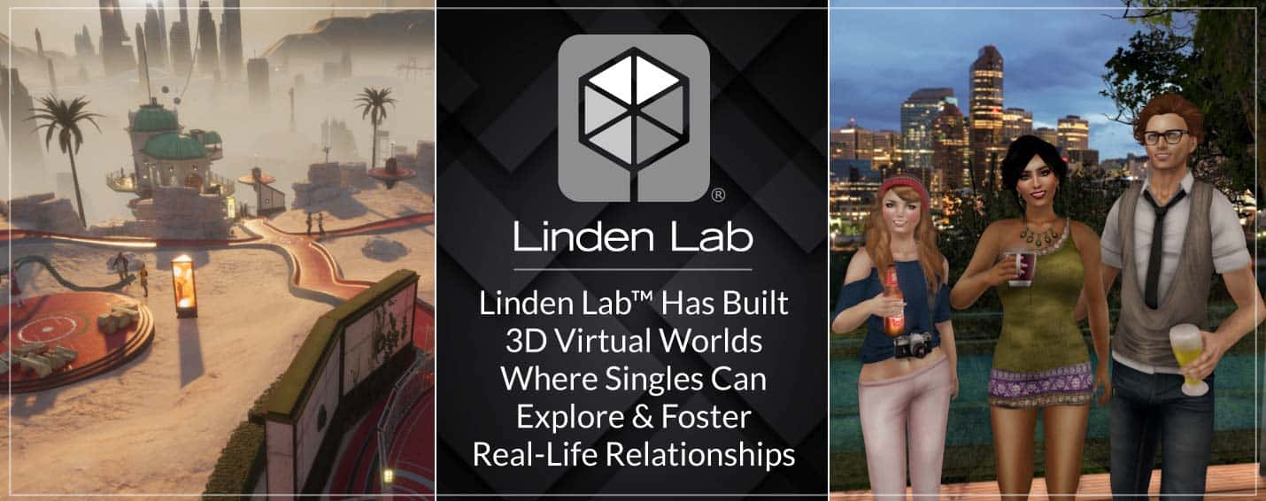 <span style='font-size: 30px;'>Linden Lab™ Has Built 3D Virtual Worlds Where Singles Can Explore & Foster Real-Life Relationships</span>