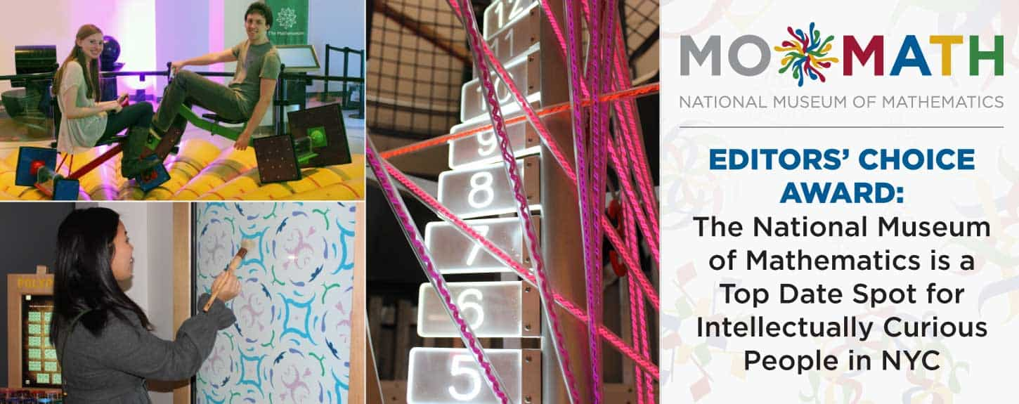 Editors' Choice Award: The National Museum of Mathematics is a Top Date Spot for Intellectually Curious People in NYC