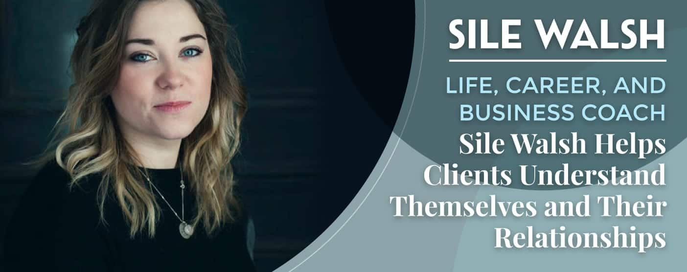 Sile Walsh Helps Clients Understand Their Relationships