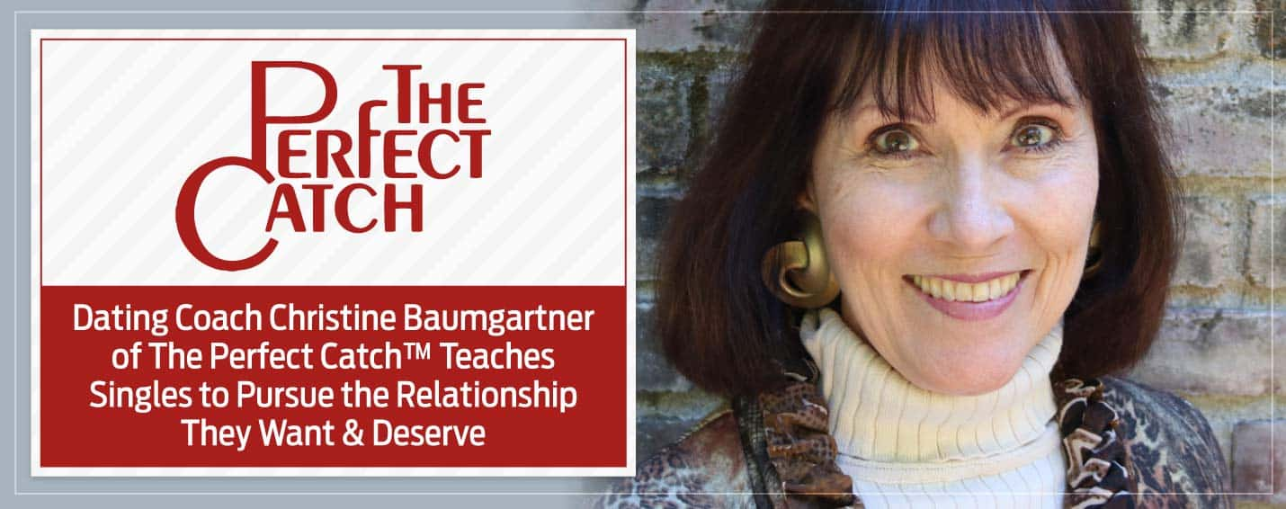 Dating Coach Christine Baumgartner of The Perfect Catch™ Teaches Singles to Pursue the Relationship They Want & Deserve