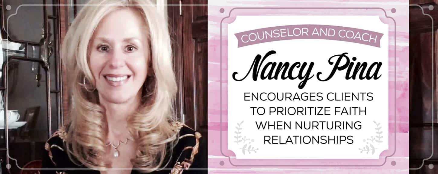 Counselor and Coach Nancy Pina Encourages Clients to Prioritize Faith When Nurturing Relationships