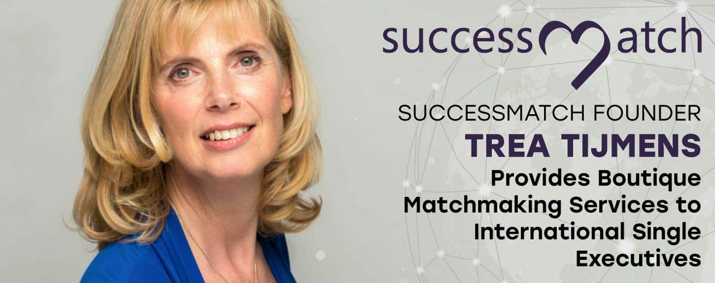 SuccessMatch Founder Trea Tijmens Provides Boutique Matchmaking Services to International Single Executives