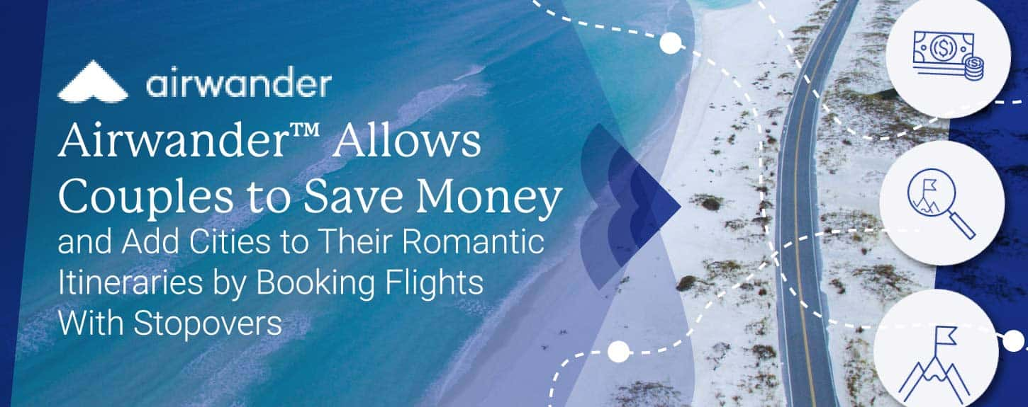 Airwander™ Allows Couples to Save Money and Add Cities to Their Romantic Itineraries by Booking Flights With Stopovers