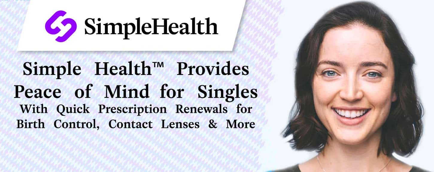 Simple Health™ Provides Peace of Mind for Singles With Quick Prescription Renewals for Birth Control, Contact Lenses & More