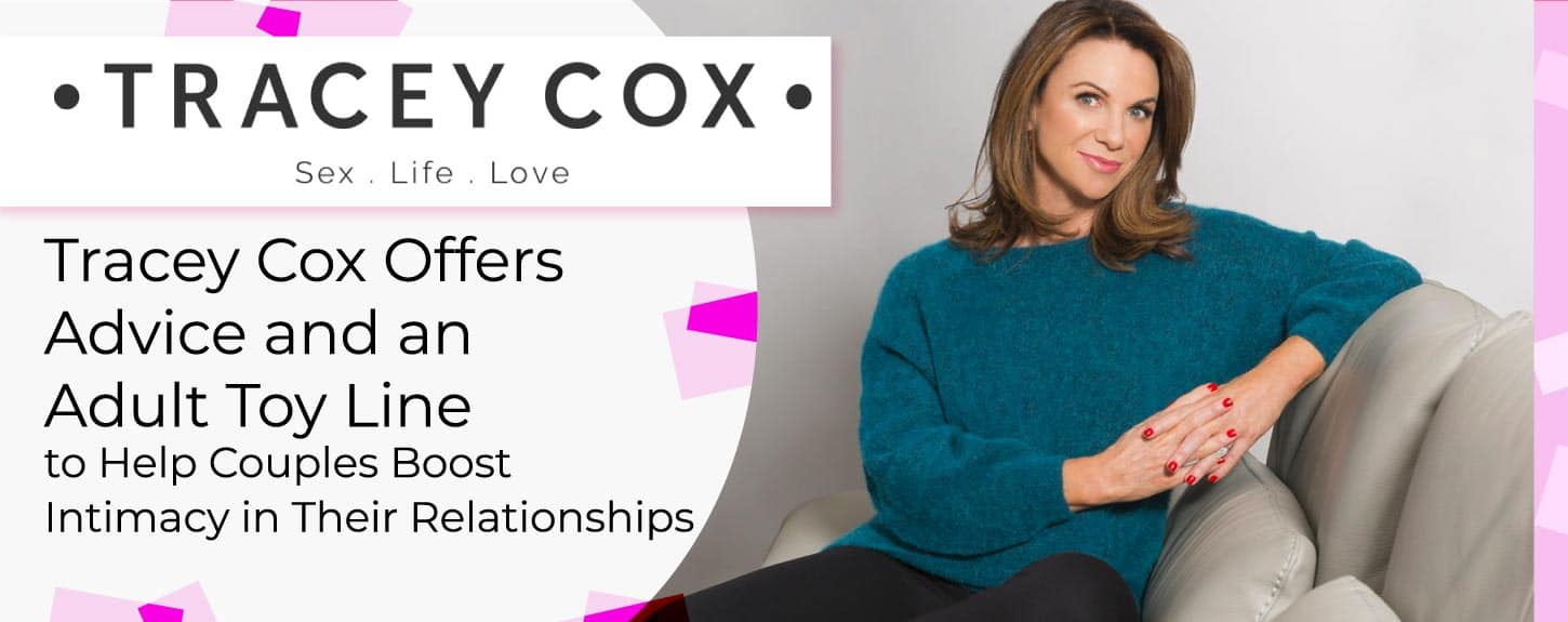Tracey Cox Offers Advice and an Adult Toy Line to Help Couples Boost Intimacy in Their Relationships