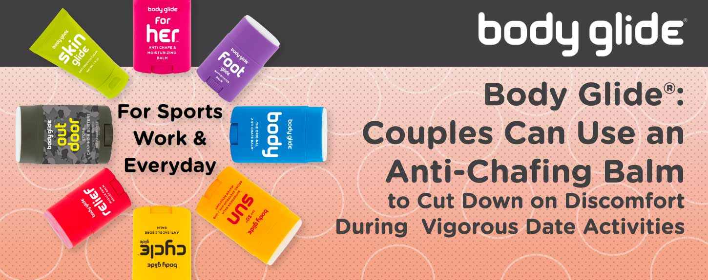 Body Glide® Anti-Chafing Balms Help Couples on Vigorous Dates