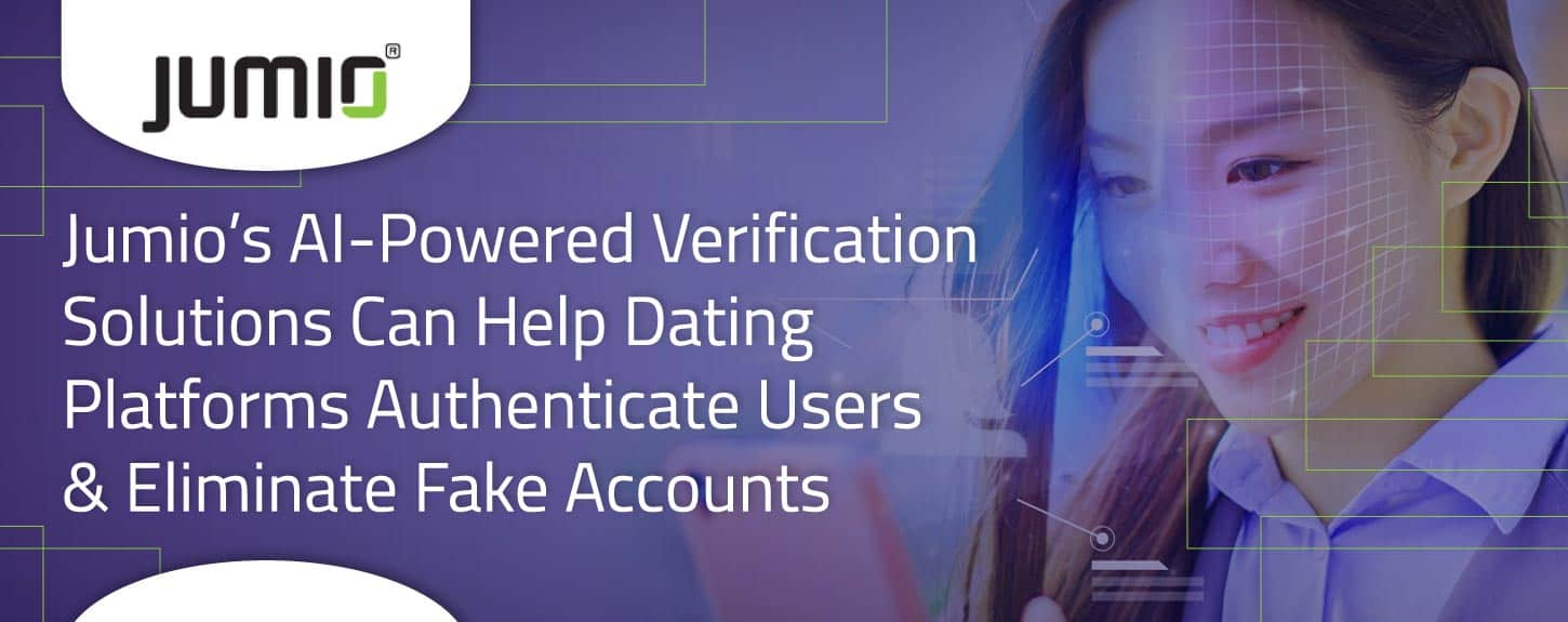 Jumio's AI-Powered Verification Solutions Can Help Dating Platforms Authenticate Users & Eliminate Fake Accounts