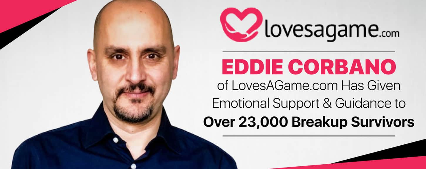 Eddie Corbano of LovesAGame.com Has Given Emotional Support & Guidance to Over 23,000 Breakup Survivors